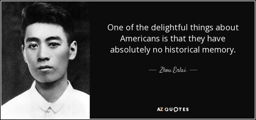 quote-one-of-the-delightful-things-about-americans-is-that-they-have-absolutely-no-historical-zhou-enlai-134-58-95