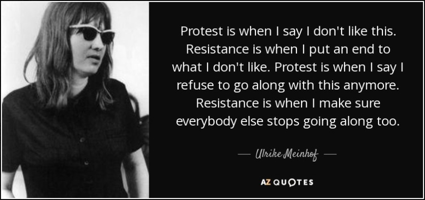 quote-protest-is-when-i-say-i-don-t-like-this-resistance-is-when-i-put-an-end-to-what-i-don-ulrike-meinhof-41-48-23