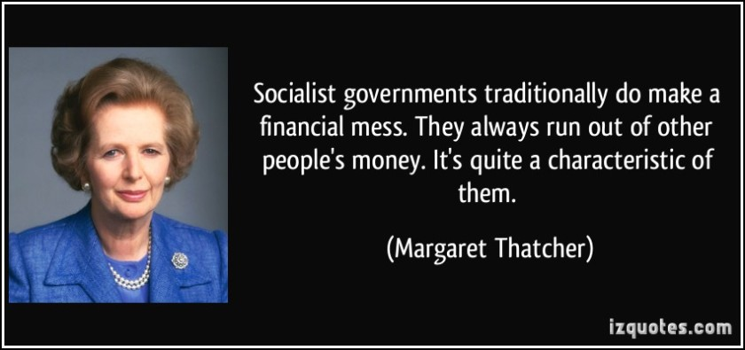 quote-socialist-governments-traditionally-do-make-a-financial-mess-they-always-run-out-of-other-people-s-margaret-thatcher-272108