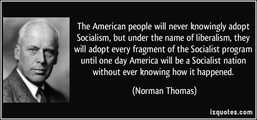 quote-the-american-people-will-never-knowingly-adopt-socialism-but-under-the-name-of-liberalism-they-norman-thomas-352284